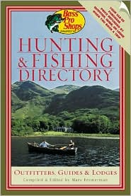 Bass Pro Shops Hunting and Fishing Directory: Outfitters, Guides and Lodges book written by Marv Fremerman