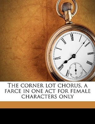 The Corner Lot Chorus, a Farce in One Act for Female Characters Only book written by Furniss, Grace Livingston
