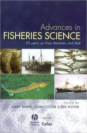 Advances in Fisheries Science: 50 Years on From Beverton and Holt book written by Andy Payne