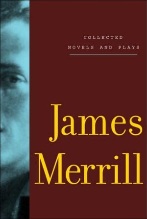 Collected Novels and Plays book written by James Merrill