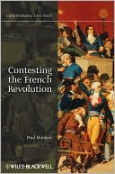 Contesting the French Revolution book written by Paul R. Hanson