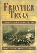 Frontier Texas: History of a Borderland to 1880 book written by Robert F. Pace