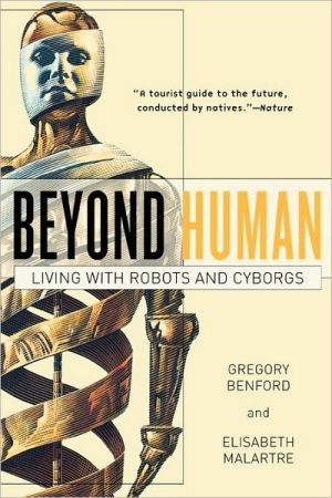 Beyond Human: Living with Robots and Cyborgs book written by Gregory Benford