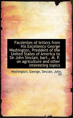 Facsimiles of Letters from His Excellency George Washington, President of the United States of Ameri written by George, Washington