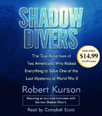 Shadow Divers: The True Adventure of Two Americans Who Risked Everything to Solve One of the Last Mysteries of World War II written by Robert Kurson