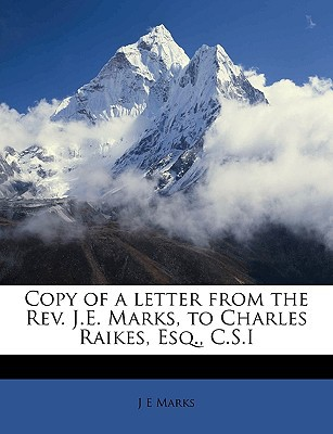 Copy of a Letter from the REV. J.E. Marks, to Charles Raikes, Esq., C.S.I book written by Marks, J. E.