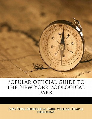 Popular Official Guide to the New York Zoological Park written by Park, New York Zoological , Hornaday, William Temple