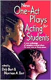 New One-Act Plays for Acting Students: A New Anthology of Complete One-Act Plays for One, Two, or Three Actors book written by Deb Bert