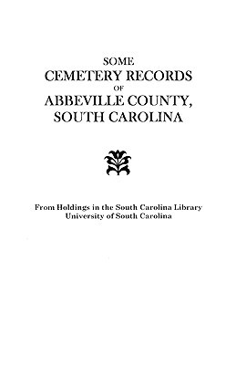 Some Cemetery Records of Abbeville County, South Carolina book written by South Carolina Wpa