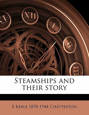 Steamships and Their Story book written by Chatterton, E. Keble 1878