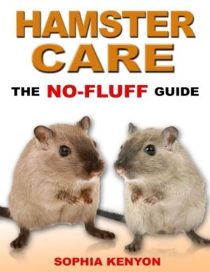 Hamster Care - The No Fluff Guide written by Sophia Kenyon