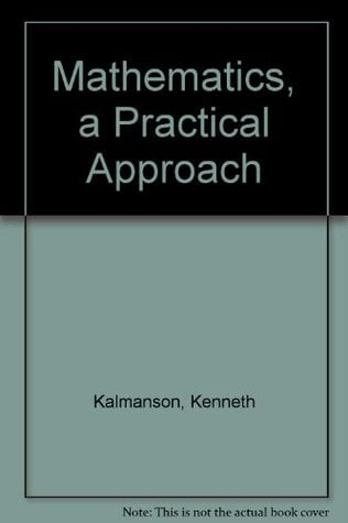Mathematics: A Practical Approach written by Kenneth Kalmanson, Patricia C. K...