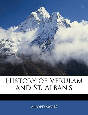 History of Verulam and St. Alban's book written by Anonymous