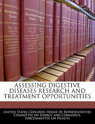 Assessing Digestive Diseases Research and Treatment Opportunities written by United States Congress House of Represen