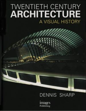 20th Century Architecture: A Visual History book written by Dennis Sharp