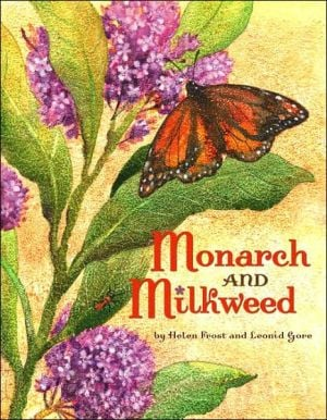 Monarch and Milkweed book written by Helen Frost