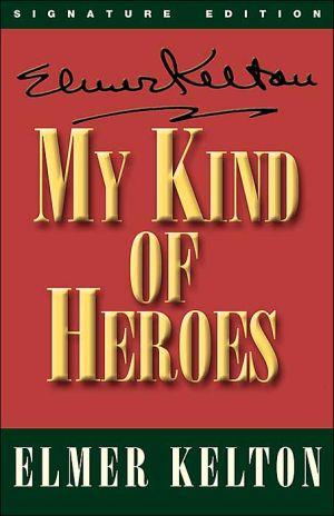 My Kind of Heroes book written by Elmer Kelton