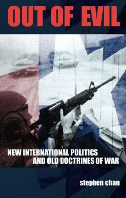 Out of Evil: New International Politics and Old Doctrines of War book written by Stephen Chan