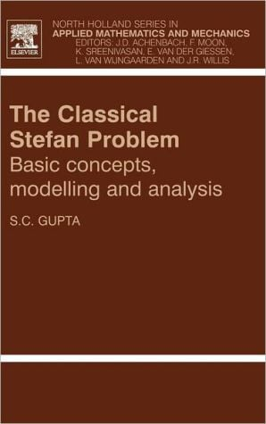 Classical Stefan Problem: Basic Concepts, Modelling and Analysis book written by S.C. Gupta