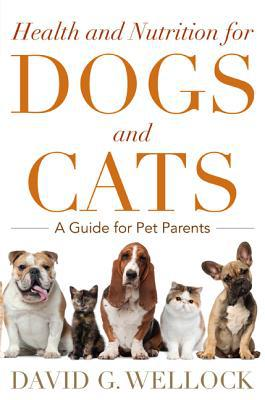 Health and Nutrition for Dogs and Cats: A Guide for Pet Parents book written by Wellock, David G.