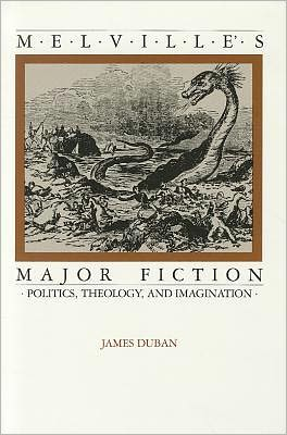 Melville's Major Fiction: Politics, Theology, and Imagination book written by James Duban
