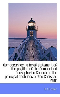 Our Doctrines: A Brief Statement of the Position of the Cumberland Presbyterian Church on the Princ book written by Foster, R. V.