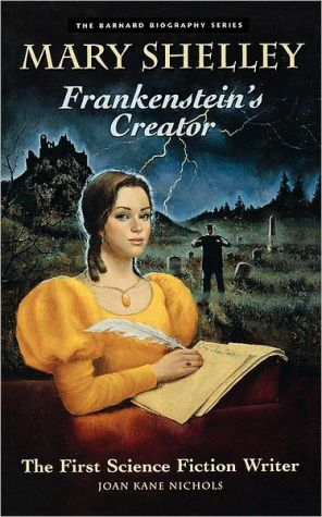 Mary Shelley: Frankenstein's Creator - The First Science Fiction Writer book written by Joan Kane Nichols