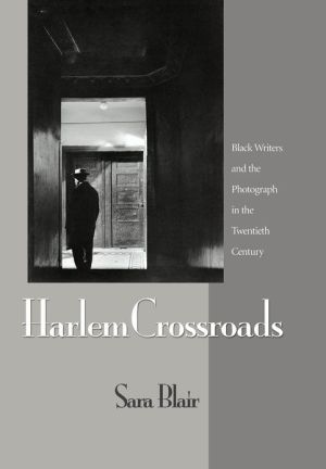 Harlem Crossroads: Black Writers and the Photograph in the Twentieth Century book written by Sara Blair