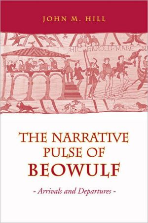 The Narrative Pulse of Beowulf: Arrivals and Departures book written by John M. Hill
