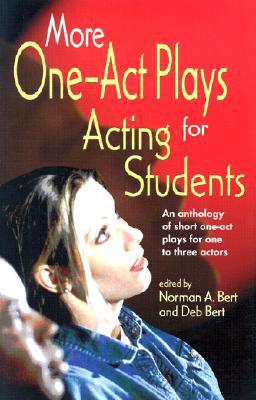 More One-Act Plays for Acting Students: An Anthology of Short One-Act Plays for One to Three Actors book written by Norman A. Bert