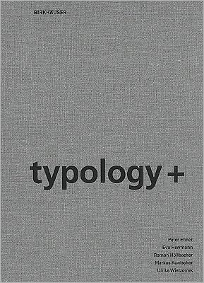 Typology+: Innovative Residential Architecture book written by Peter Ebner
