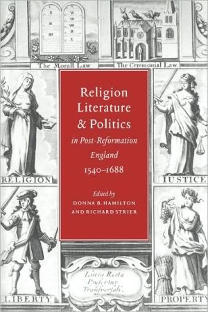 Religion, Literature, and Politics in Post-Reformation England, 1540-1688 book written by Donna B. Hamilton