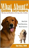 What About Golden Retrievers? (What About Series):The Joys and Realities of Living With a Golden book written by Daniel Rice DVM