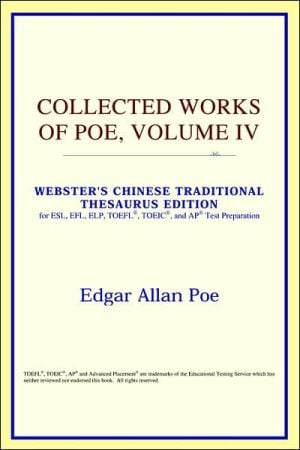 Collected Works Of Poe, Volume Iv (Webster's Chinese-Simplified Thesaurus Edition) book written by Icon Reference