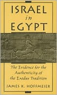 Israel in Egypt: The Evidence for the Authenticity of the Exodus Tradition book written by James K. Hoffmeier