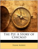 The Pit: A Story of Chicago book written by Frank Norris