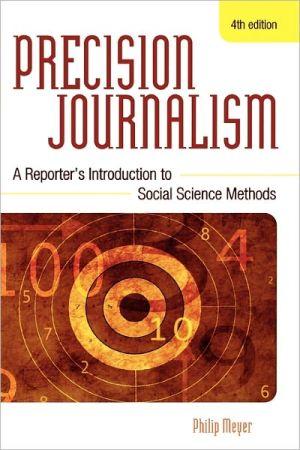 Precision Journalism book written by Philip Meyer