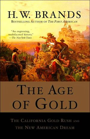 The Age of Gold : The California Gold Rush and the New American Dream book written by H. W. Brands