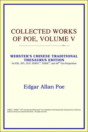 Collected Works Of Poe, Volume V (Webster's Chinese-Traditional Thesaurus Edition) book written by Icon Reference