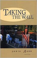 Taking the Wall book written by Jonis Agee