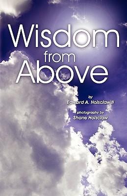 Wisdom from Above written by Holsclaw, Edward A. , Holsclaw, Shane