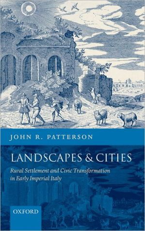 Landscapes and Cities: Rural Settlement and Civic Transformation in Early Imperial Italy book written by John R. Patterson