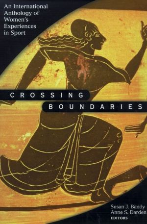 Crossing Boundaries: Internatnl Anthology Women Expernc in Sport book written by Susan Bandy
