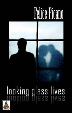 Looking Glass Lives book written by Felice Picano