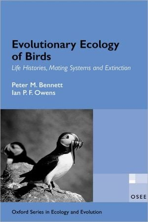 Evolutionary Ecology of Birds: Life Histories, Mating Systems, and Extinction book written by Peter M. Bennett