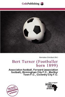 Bert Turner (Footballer Born 1899) written by Barnabas Cristobal