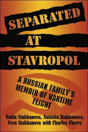 Separated at Stavropol: A Russian Family's Memoir of Wartime Flight book written by Nadia Stakhanova