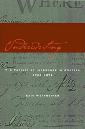 Underwriting: The Poetics of Insurance in America, 1722-1872 book written by Eric Wertheimer