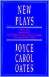 New Plays book written by Joyce Carol Oates