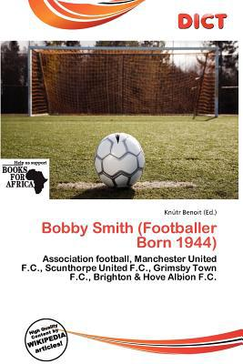 Bobby Smith (Footballer Born 1944) written by Kn Tr Benoit